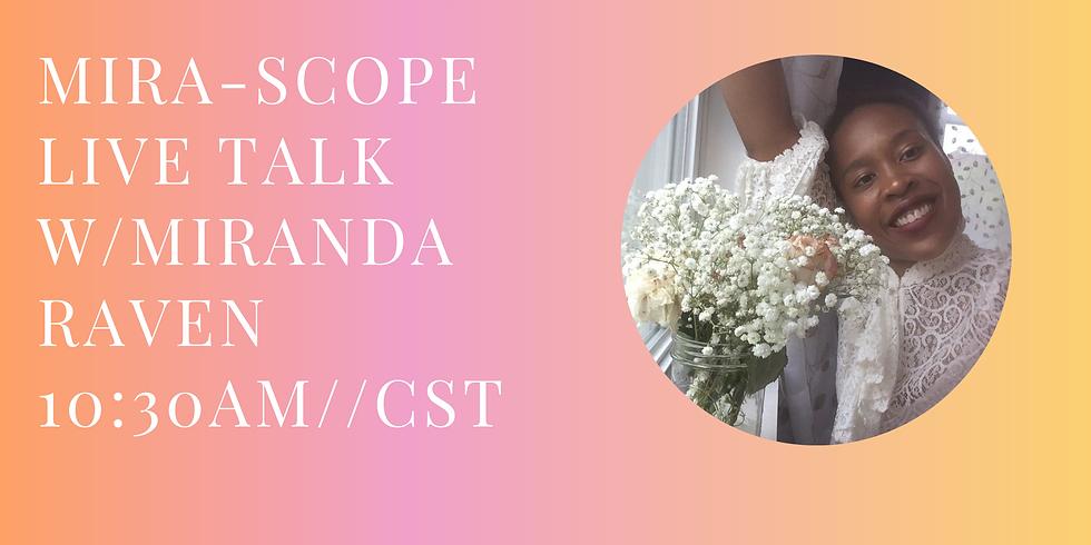 Mira-Scope- Live Talk w/Miranda Raven