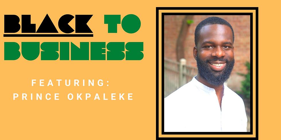 Black to Business Podcast w/Prince Okpaleke