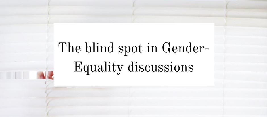 The blind spot in Gender-Equality discussions