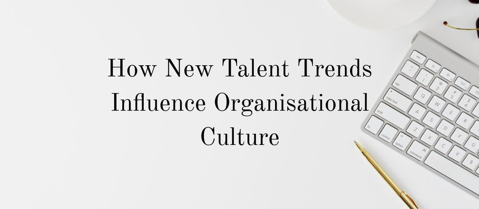How New Talent Trends Influence Organizational Culture