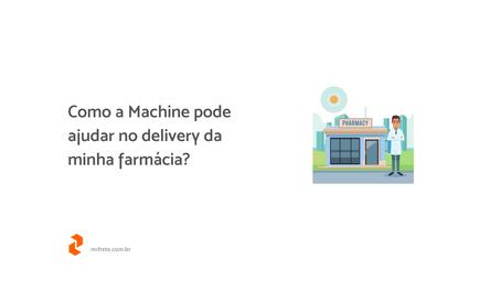 Como a Machine pode ajudar no delivery da minha farmácia?