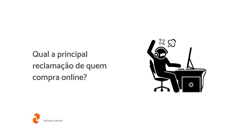 """Ilustração de uma pessoa aborrecido na frente do computador, ao lado está escrito """"qual a principal reclamação de quem compra online?"""""""