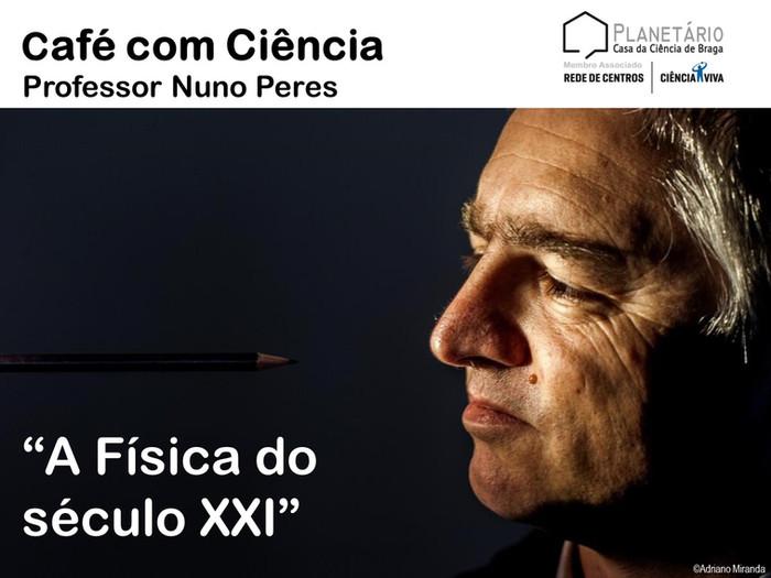 """Café com Ciência - Professor Nuno Peres """"A Física do século XXI"""""""