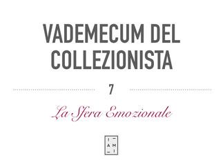 7) VADEMECUM DEL COLLEZIONISTA - LA SFERA EMOZIONALE