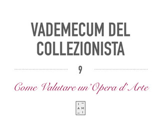 9) VADEMECUM DEL COLLEZIONISTA: COME VALUTARE UN'OPERA D'ARTE