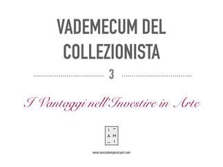 3) VADEMECUM DEL COLLEZIONISTA - QUALI VANTAGGI NELL'INVESTIRE IN ARTE