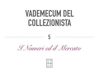 5) VADEMECUM DEL COLLEZIONISTA - I NUMERI ED IL MERCATO