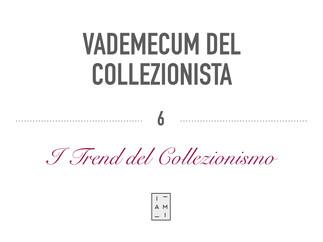 6) VADEMECUM DEL COLLEZIONISTA - I TREND DEL COLLEZIONISMO