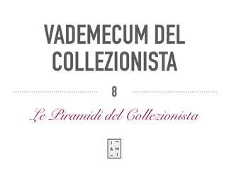 8) VADEMECUM DEL COLLEZIONISTA - LE PIRAMIDI DELL'INVESTITORE