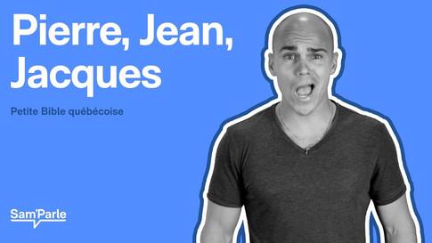 Pierre, Jean, Jacques || Petite Bible québécoise
