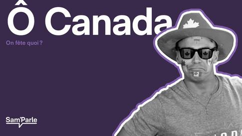 Ô Canada || On fête quoi ?