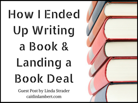 How I Ended Up Writing a Book and Landing a Book Deal - Guest Post by Linda Strader