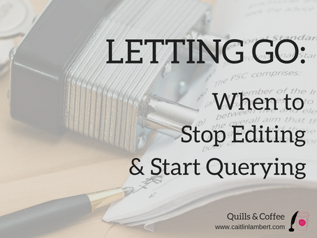 Letting Go: When to Stop Editing & Start Querying