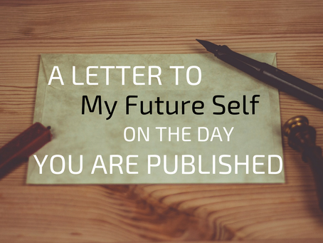 A Letter to My Future Self, on the Day You Are Published
