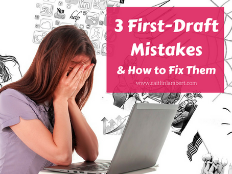 3 First-Draft Mistakes & How to Fix Them