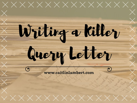 Querying: Part 3 - Writing a Killer Query Letter