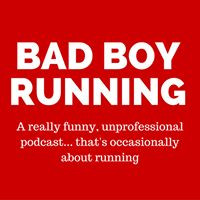 The Bad Boy Running Podcast: Ep 170