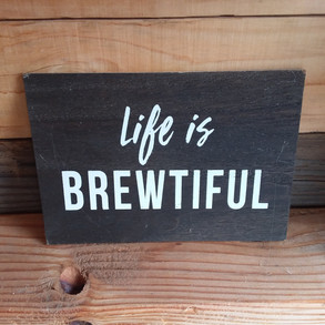 Life is Brewtiful.