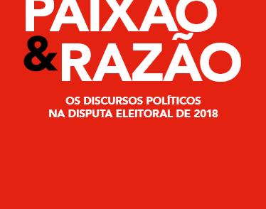 Paixão e Razão: Os discursos políticos na disputa eleitoral de 2018