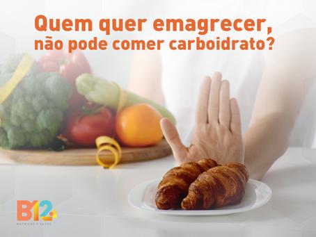 Quem quer emagrecer não pode comer carboidrato?