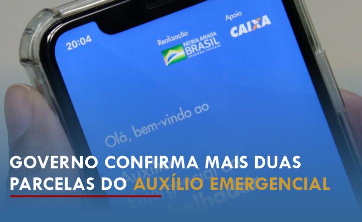Governo confirma mais duas parcelas do auxílio emergencial