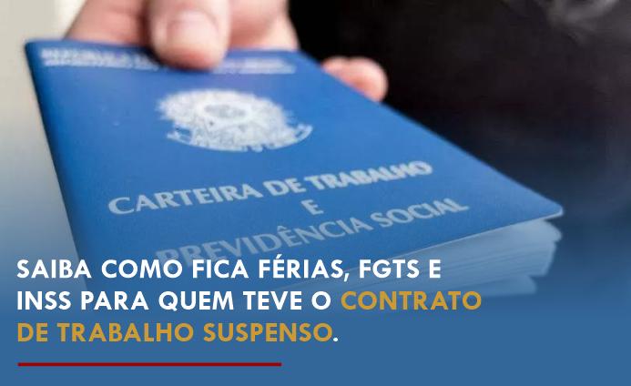 Férias, FGTS e INSS para trabalhadores que tiveram contrato suspenso