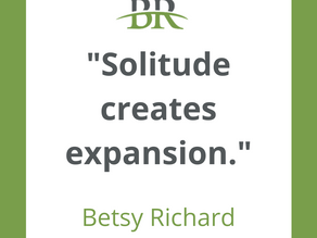 """Solitude Creates Expansion"" - Betsy Richard"
