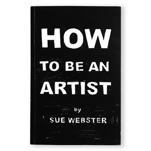 Sue Webster / HOW TO BE AN ARTIST