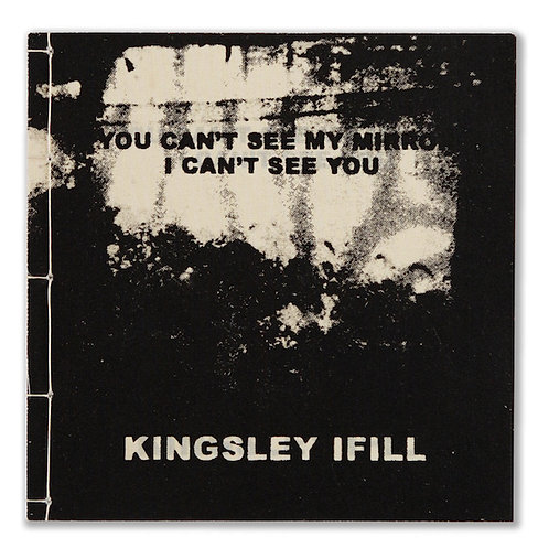 Kingsley Ifill / If You Can't See My Mirrors, I Can't See You