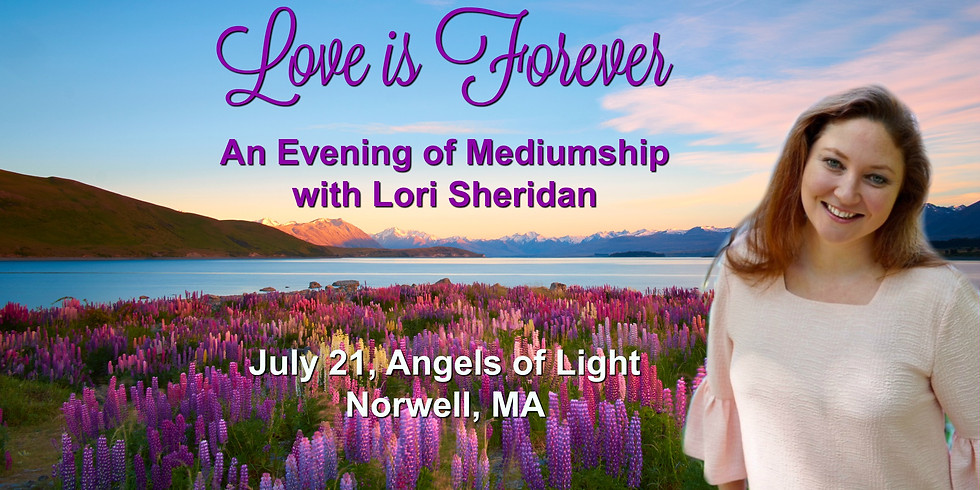 Love is Forever. An Evening of Mediumship with Lori Sheridan