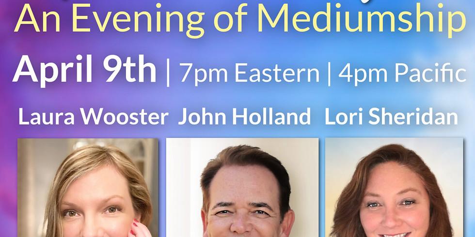 Spirit Messengers   An Evening of Mediumship with John Holland, Laura Wooster, & Lori Sheridan