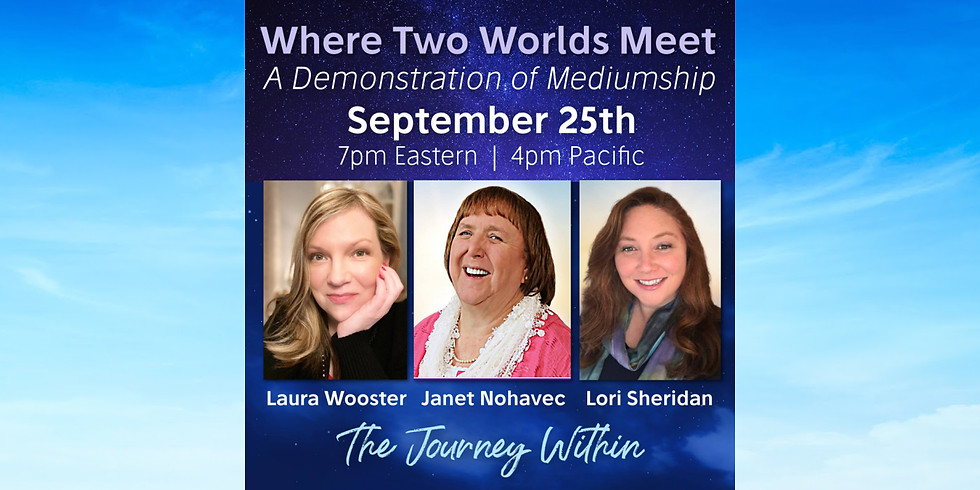 Where Two Worlds Meet with International Mediums Laura Wooster, Janet Nohavec, & Lori Sheridan