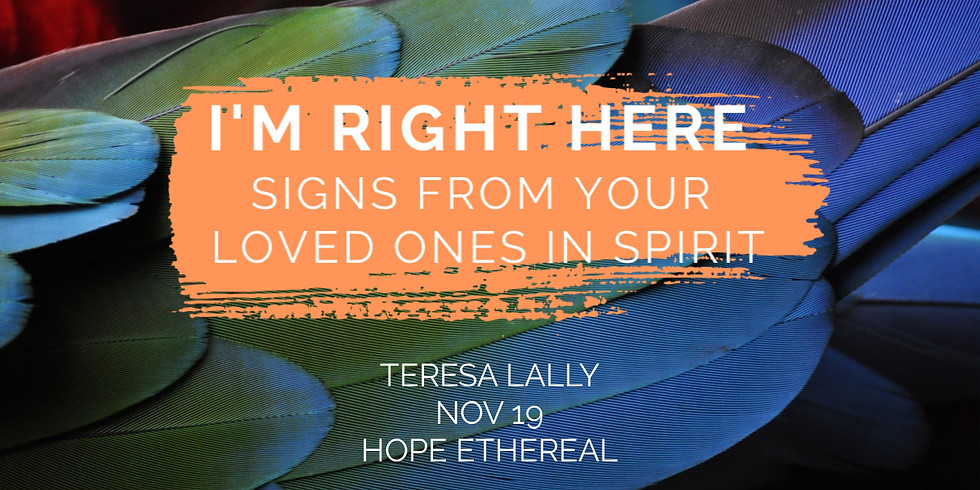 I'm Right Here. Signs from Your Loved Ones in Spirit