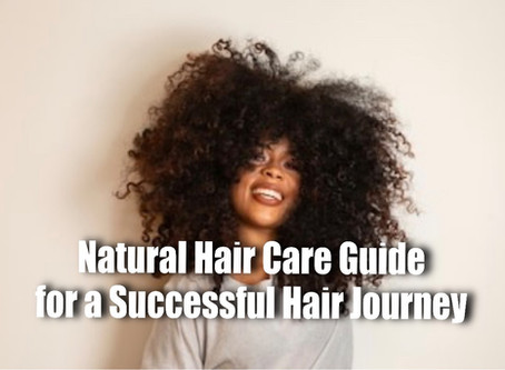 Natural Hair Care Guide for a Successful Hair Journey