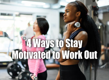 Work Out Wednesday – 4 Ways to Stay Motivated to Workout