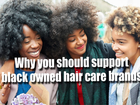 Black Owned Natural Hair Care Brands. Why you should support them?