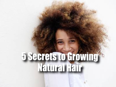 Secrets to Growing Your Natural Hair
