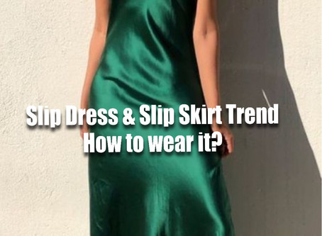 Slip Dress and Slip Skirt Trend – How to wear it?