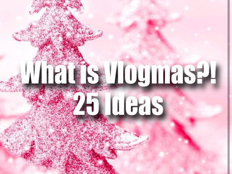 What is Vlogmas? and 25 Ideas