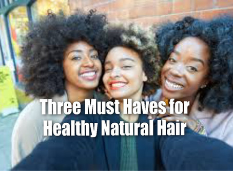 Three Must Haves for Healthy Natural Hair