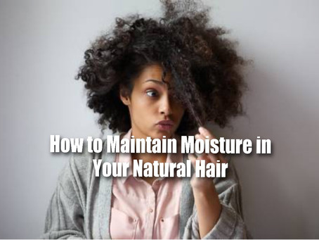 How to Maintain Moisture in Your Natural Hair