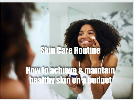 Skin Care Routine – How to achieve and maintain healthy skin on a budget