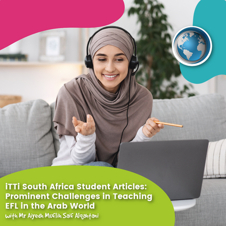 iTTi South Africa Student Articles: Prominent Challenges in Teaching EFL in the Arab World