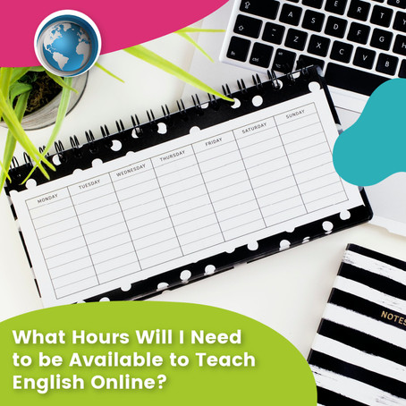 What Hours Will I Need to be Available to Teach English Online?