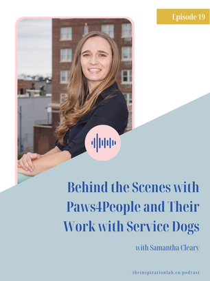 Episode 19: Behind the Scenes with Paws4People and Their Work with Service Dogs with Samantha Cleary
