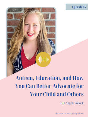 Episode 15: Autism, Education, and How You Can Better Advocate for Your Child and Others