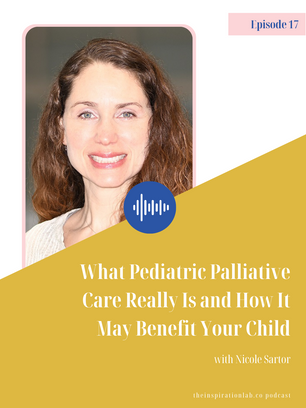 Episode 17: What Pediatric Palliative Care Really Is and How It May Benefit Your Child