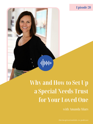 Episode 20: Why and How to Set Up a Special Needs Trust for Your Loved One with Amanda Miars