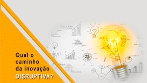 Será que o seu negócio está no caminho da inovação disruptiva?