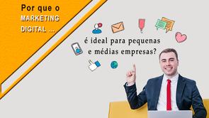Porque o marketing Digital é ideal para pequenas e médias empresas?